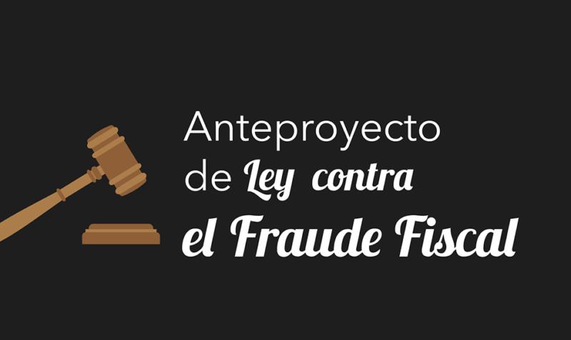 Modificaciones del Anteproyecto de Ley contra el Fraude Fiscal