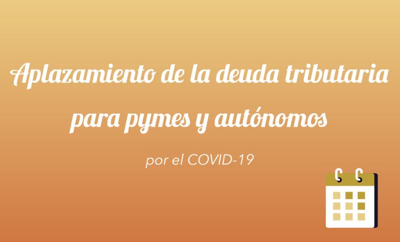 Aplazamiento de la deuda tributaria para pymes y autónomos por el COVID-19