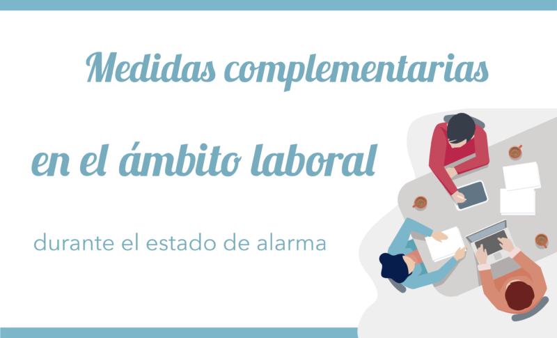 Medidas complementarias en el ámbito laboral durante el estado de alarma