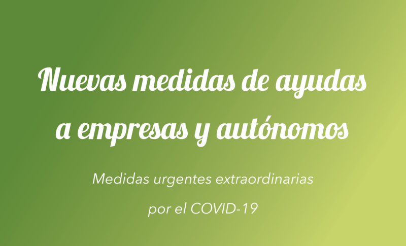 Nuevas medidas extraordinarias de ayuda a empresas y autónomos por el COVID-19