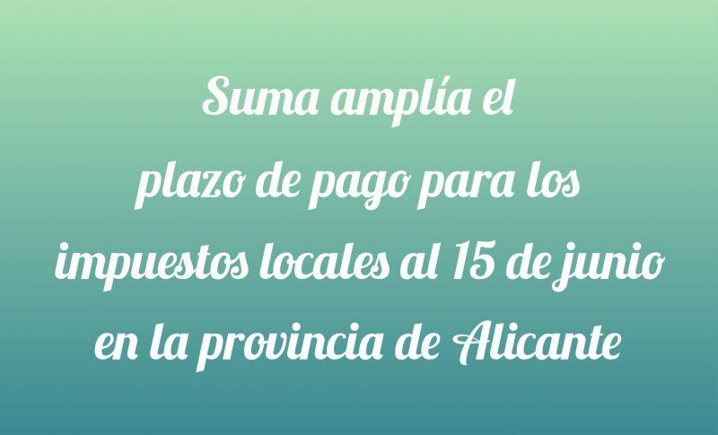 Suma amplía el plazo de pago de los impuestos al 15 de junio  para la provincia de Alicante