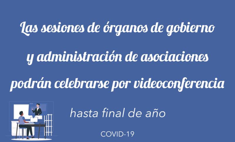 Las sesiones de órganos de gobierno y administración  de asociaciones podrán celebrarse por viedeoconferencia hasta final de año